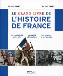 Le grand livre de l'histoire de France de Fayet Michelle, Fayet Aurélien - fiche descriptive