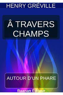 À TRAVERS CHAMPS - HENRY GRÉVILLE