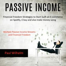 Passive Income: Financial Freedom Strategies to Start Such an E commerce on Spotify, E bay and also make money using (Multiple Passive Income Streams and Financial Freedom)