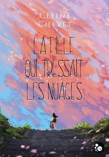 La fille qui tressait les nuages - Céline Chevet