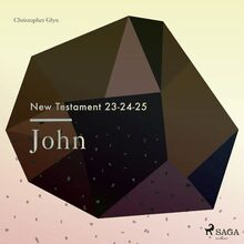 The New Testament 23-24-25 - John