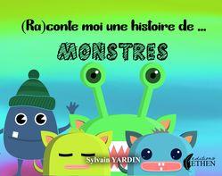 (Ra)contes-moi une histoire de monstre - Sylvain Yardin, Les Editions Ethen