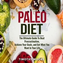 Paleo Diet: Lose Weight And Get Healthy With This Proven Lifestyle System