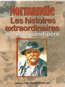 Lire Normandie, les histoires extraordinaires de mon grand-père de Gérard Nédellec, Jacques Hel