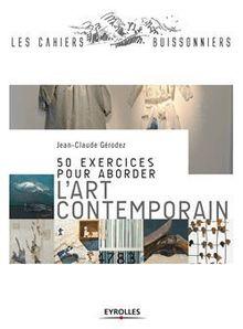 50 exercices pour aborder l'art contemporain de Gérodez Jean-Claude - fiche descriptive