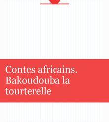Contes africains. Bakoudouba la tourterelle