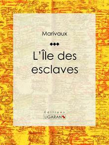 Lire L'Ile des esclaves de Ligaran, Pierre Carlet de Marivaux