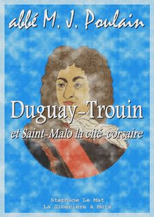 Duguay-Trouin et Saint-Malo la cité-corsaire - abbé M. J. Poulain