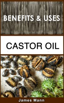 Castor Oil Benefits and Uses James Mann