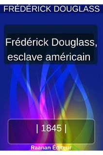 Vie de Frederick Douglass, esclave américain - Frederick Douglass