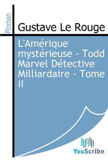 L'Amérique mystérieuse - Todd Marvel Détective Milliardaire - Tome II de Gustave Le Rouge - fiche descriptive