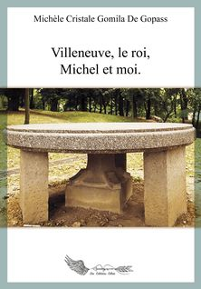 Villeneuve, le roi, Michel et moi - Chrystal-Michèle Gomila de Gopass