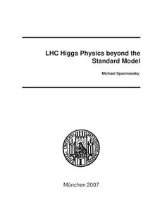 LHC higgs physics beyond the standard model [Elektronische Ressource] / vorgelegt von Michael Spannowsky