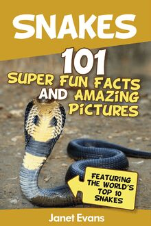 Snakes: 101 Super Fun Facts And Amazing Pictures (Featuring The World