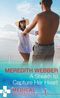 A Sheikh To Capture Her Heart (Mills & Boon Medical) (Wildfire Island Docs, Book 4)
