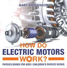 How Do Electric Motors Work? Physics Books for Kids | Children