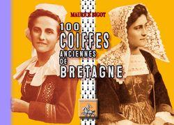 100 Coiffes anciennes de Bretagne - Maurice Bigot