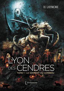 Lyon des Cendres - tome 1 : Le serment du Corbeau - H. Laymore