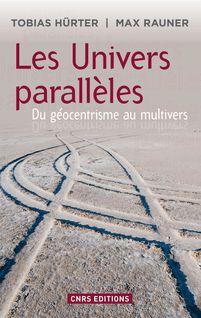 Univers parallèles: du géocentrisme au multivers - Max RAUNER, Tobias Hurter