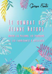 Le combat de Jeanne nature contre les pilleurs, les tricheurs et les fabricants d'artifices - Georges Ermite