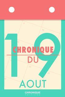 Chronique du 19 août - Éditions Chronique