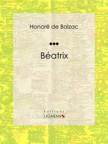 Béatrix de Honoré de Balzac, Ligaran - fiche descriptive