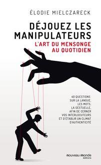 Déjouez les manipulateurs : L'art du mensonge au quotidien de Elodie Mielczareck - fiche descriptive
