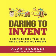 Daring to Invent 8 Steps to Move Dreams to Successful Reality