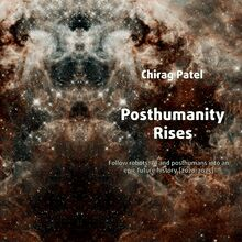 Posthumanity Rises: Follow robots, AI and posthumans into an epic future history [2020-2075]
