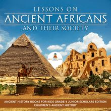 Lessons on Ancient Africans and Their Society | Ancient History Books for Kids Grade 4 Junior Scholars Edition | Children