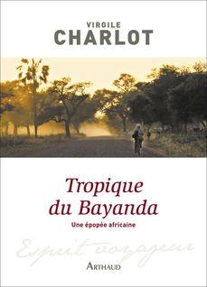 Tropique du Bayanda. Une épopée africaine - Virgile Charlot