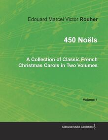 450 Noëls - A Collection of Classic French Christmas Carols in Two Volumes - Volume 1
