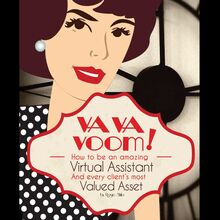 VA VA Voom: How to be an Amazing Virtual Assistant and Every Client