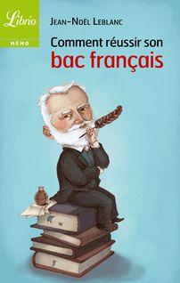 Comment réussir son bac français - Jean-Noël Leblanc