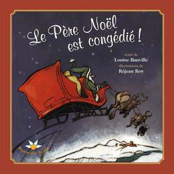 Le Père Noël est congédié ! - Louise Banville