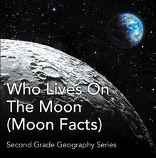 Who Lives On The Moon (Moon Facts) : Second Grade Geography Series
