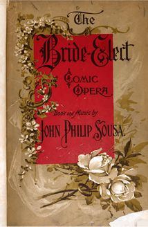 Partition complète, pour Bride-Elect, Operetta in Three Acts, Sousa, John Philip