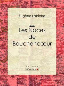Les Noces de Bouchencœur de Eugène Labiche, Ligaran - fiche descriptive