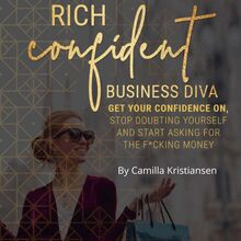 Rich confident business diva: Get your confidence on, stop doubting yourself and start asking for the fucking money!