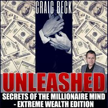 Unleashed: Secrets Of The Millionaire Mind – Extreme Wealth Edition