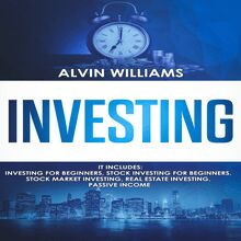 Investing: 5 Manuscripts: Investing for Beginners, Stock Investing for Beginners, Stock Market Investing, Real Estate Investing, Passive Income (Investing, Passive Income, Stock Market, Trading Book 7)