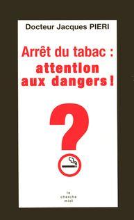 Arrêt du tabac, attention danger ! - Jacques PIERI