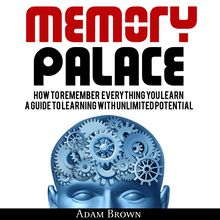 Palace: How To Remember Everything You Learn; A Guide To Learning With Unlimited Potential
