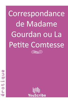 Correspondance de Madame Gourdan ou La Petite Comtesse