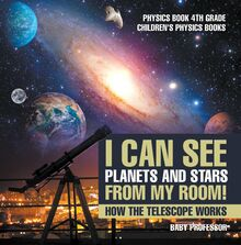 I Can See Planets and Stars from My Room! How The Telescope Works - Physics Book 4th Grade | Children