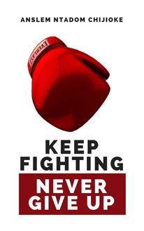 Keep Fighting, Never Give Up