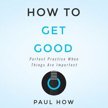 How to get good: Perfect practice when things are imperfect