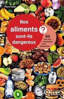 Nos aliments sont-ils dangereux ? de Pierre Feillet - fiche descriptive