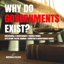 Why Do Governments Exist? | Citizenship & Government | Politics Books | 3rd Grade Social Studies | Children