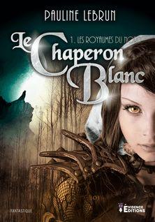 Les royaumes du Nord - Le Chaperon blanc : tome 1 - Pauline Lebrun